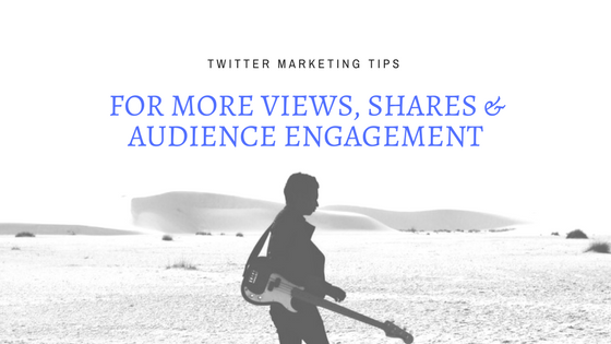 15 Twitter Marketing Tactics to Get More Views, Shares & Audience Engagement